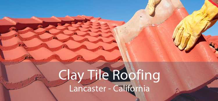 Clay Tile Roofing Lancaster - California