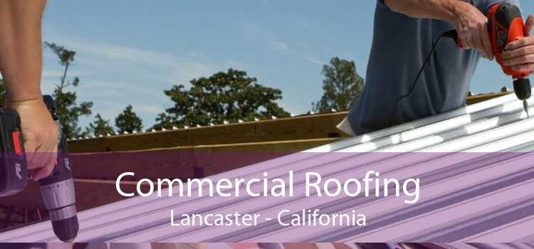 Commercial Roofing Lancaster - California