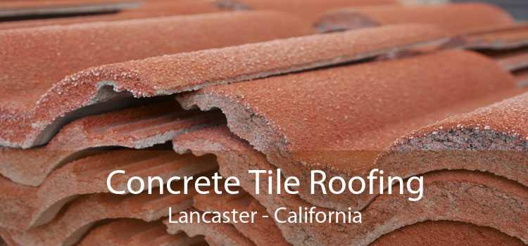 Concrete Tile Roofing Lancaster - California