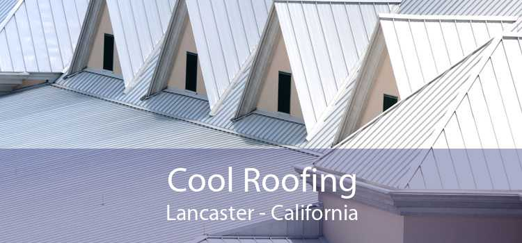 Cool Roofing Lancaster - California