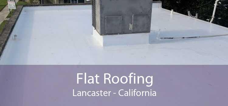 Flat Roofing Lancaster - California