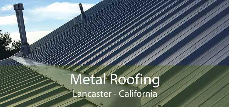 Metal Roofing Lancaster - California