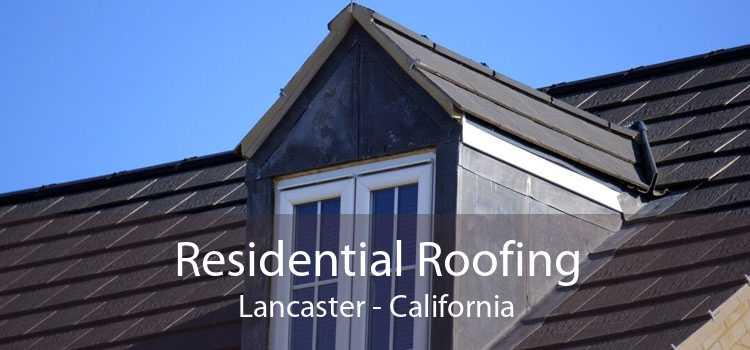 Residential Roofing Lancaster - California