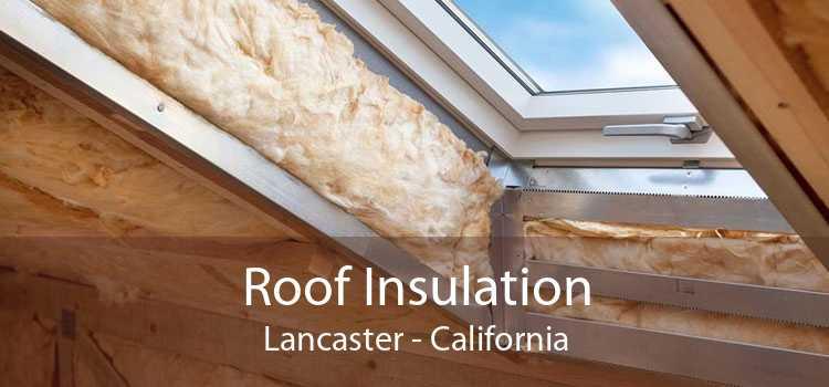 Roof Insulation Lancaster - California