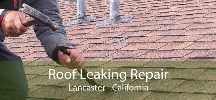 Roof Leaking Repair Lancaster - California