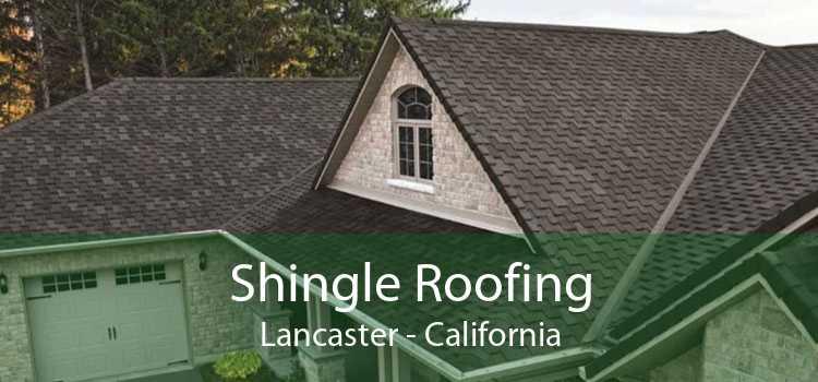 Shingle Roofing Lancaster - California