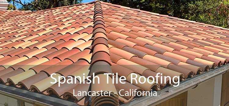 Spanish Tile Roofing Lancaster - California
