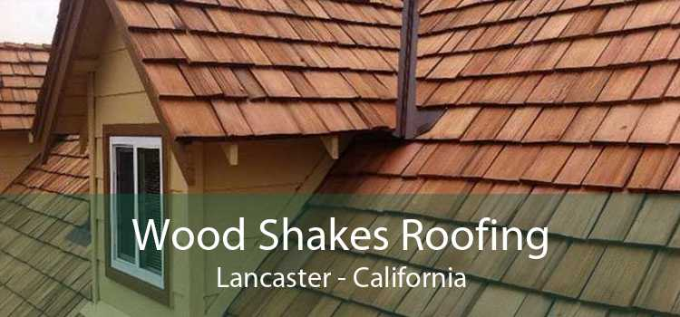 Wood Shakes Roofing Lancaster - California